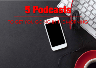 5 Podcasts to Get you Going in the Morning